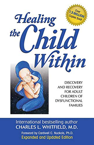 Healing the Child within: Discovery and Recovery for Adult Children of Dysfunctional Families by Charles L. Whitfield