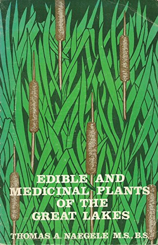 Title: Edible and medicinal plants of the Great Lakes By Thomas A Naegele