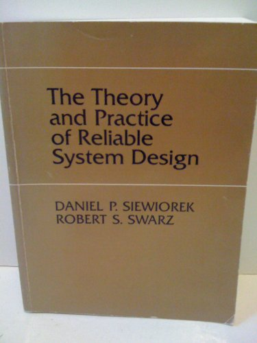 The Theory and Practice of Reliable System Design By Daniel P Siewiorek