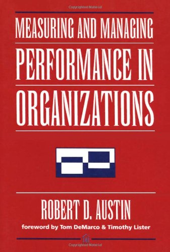 Measuring and Managing Performance in Organizations By Robert D. Austin