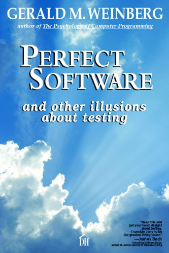 Perfect Software: And Other Illusions About Testing By Gerald M. Weinberg