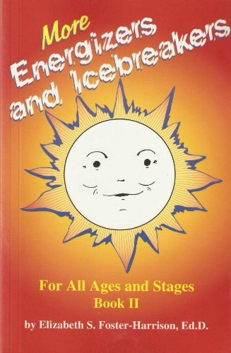 More Energizers and Icebreakers for All Ages and Stages By Elizabeth S Foster-Harrison