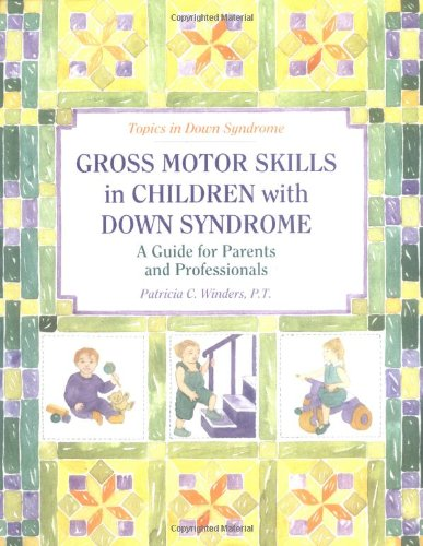Gross Motor Skills in Children with Down Syndrome By Patricia C. Winders