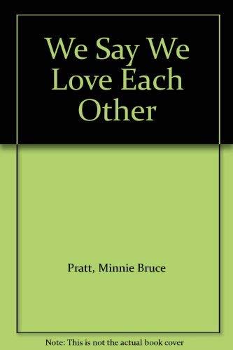 We Say We Love Each Other By Minnie Bruce Pratt
