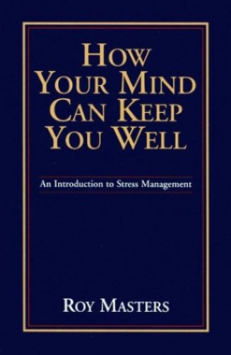 How Your Mind Can Keep You Well By Roy Masters