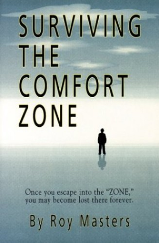 Surviving the Comfort Zone By Roy Masters