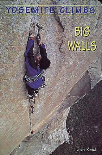 Yosemite Climbs - Big Walls By Don Reid
