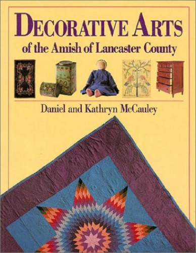 Decorative Arts of the Amish of Lancaster County By Daniel McCauley