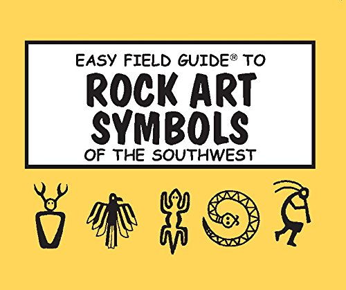 Easy Field Guide To Rock Art Symbols Of The Southwest Easy Field