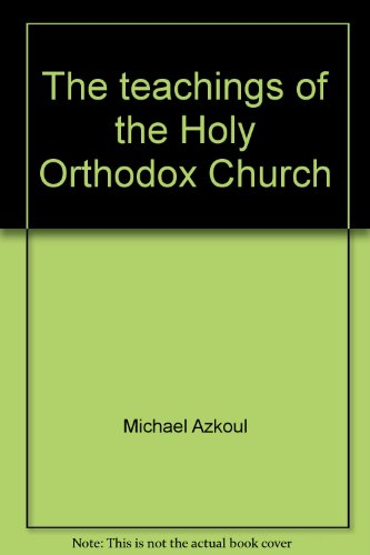 The teachings of the Holy Orthodox Church By Michael Azkoul