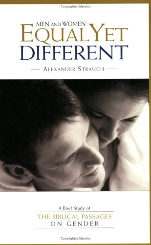 Men and Women, Equal Yet Different By Alexander Strauch