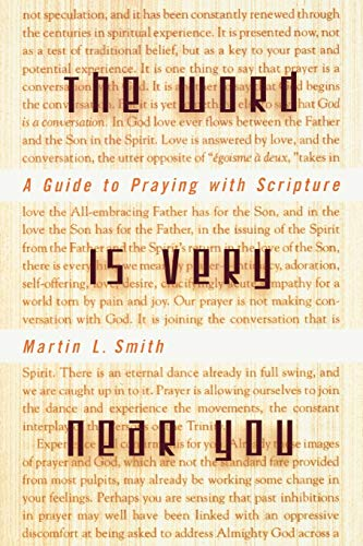 The Word is Very Near You: A Guide to Praying with Scripture by Martin L. Smith