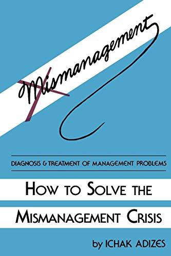 How To Solve The Mismanagement Crisis By Ichak, Adizes Ph.D.