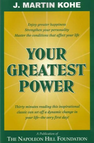Your Greatest Power By J Martin Kohe