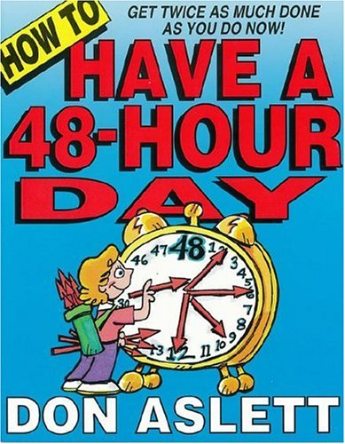 How to Have a 48 Hour Day By Don Aslett