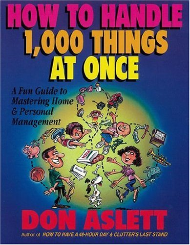 How to Handle 1000 Things at Once By Don Aslett