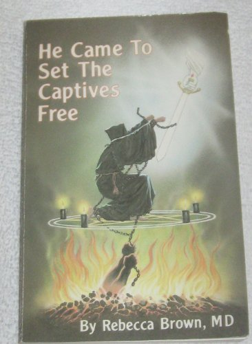 He Came to Set the Captives Free By Rebecca Brown, M.D.