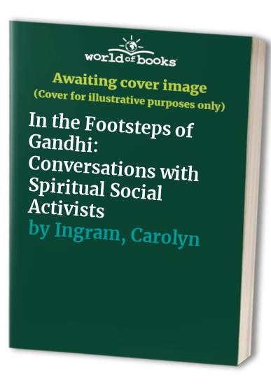 In the Footsteps of Gandhi: Conversations with Spiritual Social Activists by Carolyn Ingram