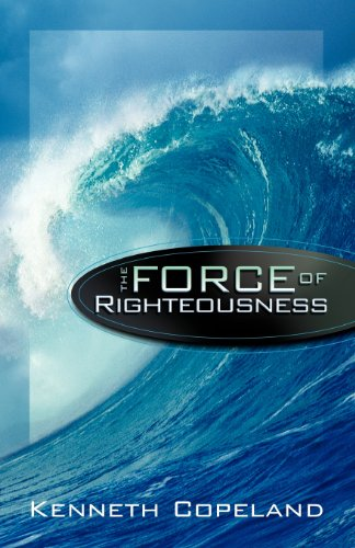 Force of Righteousness By Kenneth Copeland