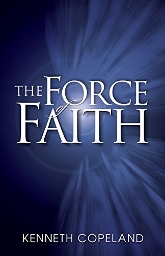 Force Of Faith By Kenneth Copeland