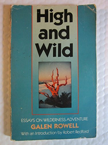 High and Wild By Galen A Rowell