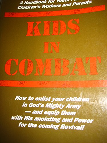 Kids in combat: A handbook for youth pastors, children's workers and parents on how to bring youngsters into revival with God's anointing and power to raise them up in His army! By David Walters