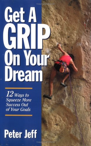 Get a Grip on Your Dream By Peter Jeff