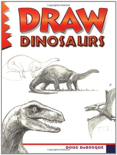 Draw Dinosaurs By Doug DuBosque