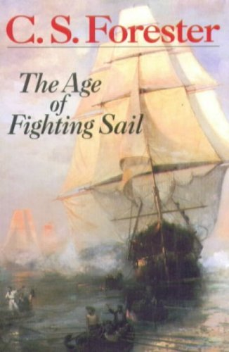 The Age of Fighting Sail : the Story of the Naval War of 1812 By C. S. Forester
