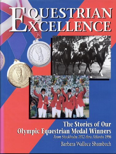 Equestrian Excellence: The Stories of Our Olympic Equestrian Medal Winners from Stockholm 1912 Thru Atlanta 1996 By Barbara Wallace Shambach