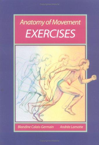 Anatomy of Movement: Exercises By Blandine Calais-Germain