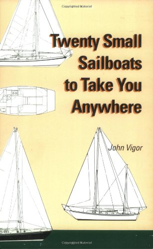 Twenty Small Sailboats to Take You Anywhere By John Vigor