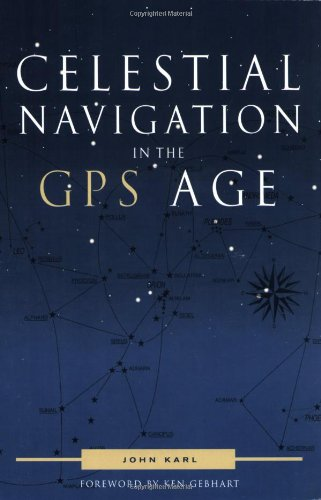 Celestial Navigation in the GPS Age By John Karl