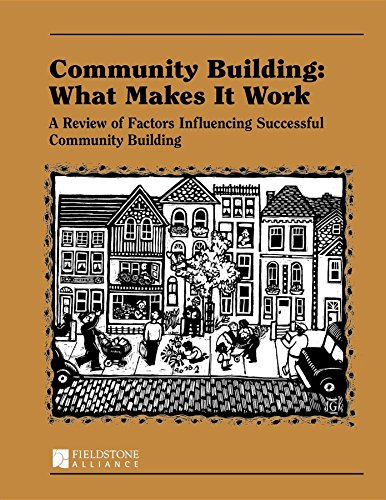 Community Building: What Makes It Work: A Review of Factors Influencing Successful Community Building By Paul W Mattessich, PhD
