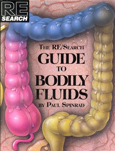 The Re/Search Guide to Bodily Fluids By Paul Spinrad