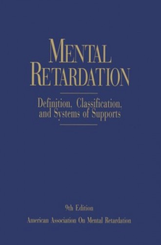 Mental Retardation: Definition, Classification, and Systems of Supports By R. Luckasson
