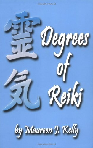 Degrees of Reiki By Maureen J. Kelly