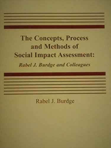 The Concepts, Process and Methods of Social Impact Assessment By Rabel J Burdge
