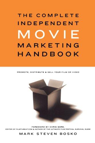 Complete Independent Movie Marketing Handbook By Mark Steven Bosko