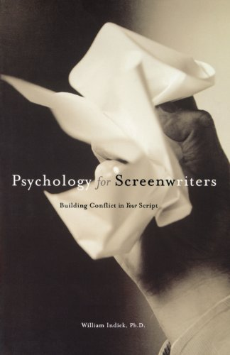 Psychology for Screenwriters: Building Conflict in Your Script: Building the Conflict in Your Script By William Indick