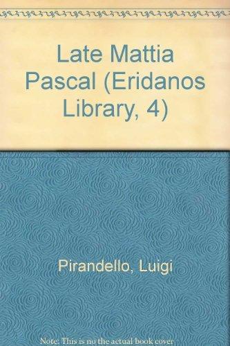 Late Mattia Pascal (Eridanos Library, 4) By Luigi Pirandello