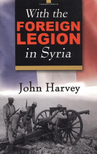 With the Foreign Legion in Syria By John Harvey