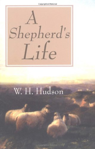 Shepherd's Life: Impressions of the South Wilshire Downs By W H Hudson