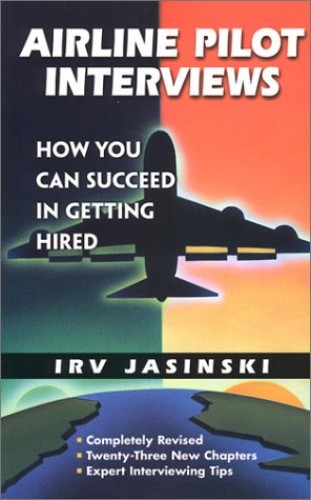 Airline Pilot Interviews: How You Can Succeed in Getting Hired By Irv Jasinski