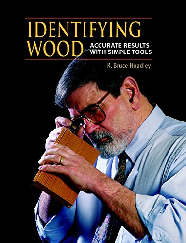 Identifying Wood: Accurate Results with Simple Tools by R.Bruce Hoadley
