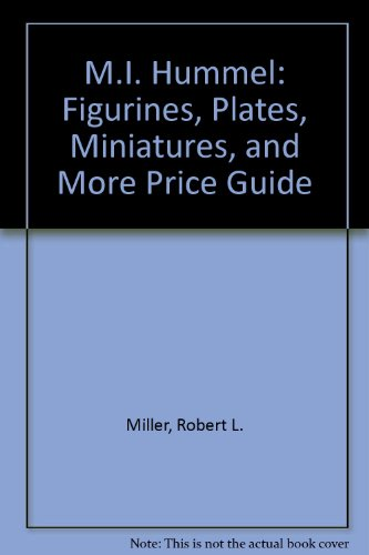 M.I. Hummel: Figurines, Plates, Miniatures, and More Price Guide by Robert L. Miller