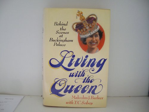Living with the Queen By Malcolm J Barker
