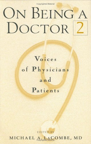 On Being a Doctor, Volume 2 By Michael A. LaCombe