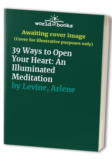 39 Ways to Open Your Heart By Arlene Levine
