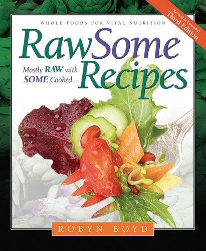 Rawsome Recipes: Whole Foods for Vital Nutrition By Robyn Boyd